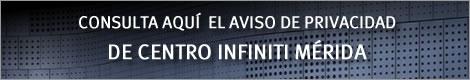Aviso de Privacidad Centro Infiniti Mérida